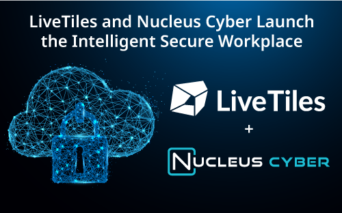 LiveTiles and Nucleus Cyber Launch the Intelligent Secure Workplace