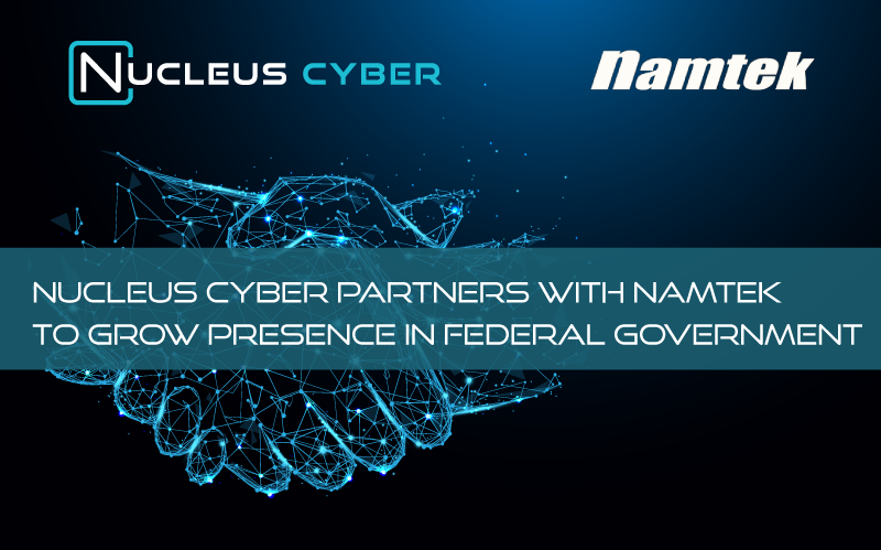 Nucleus Cyber Partners with Namtek to Grow Presence in Federal Government