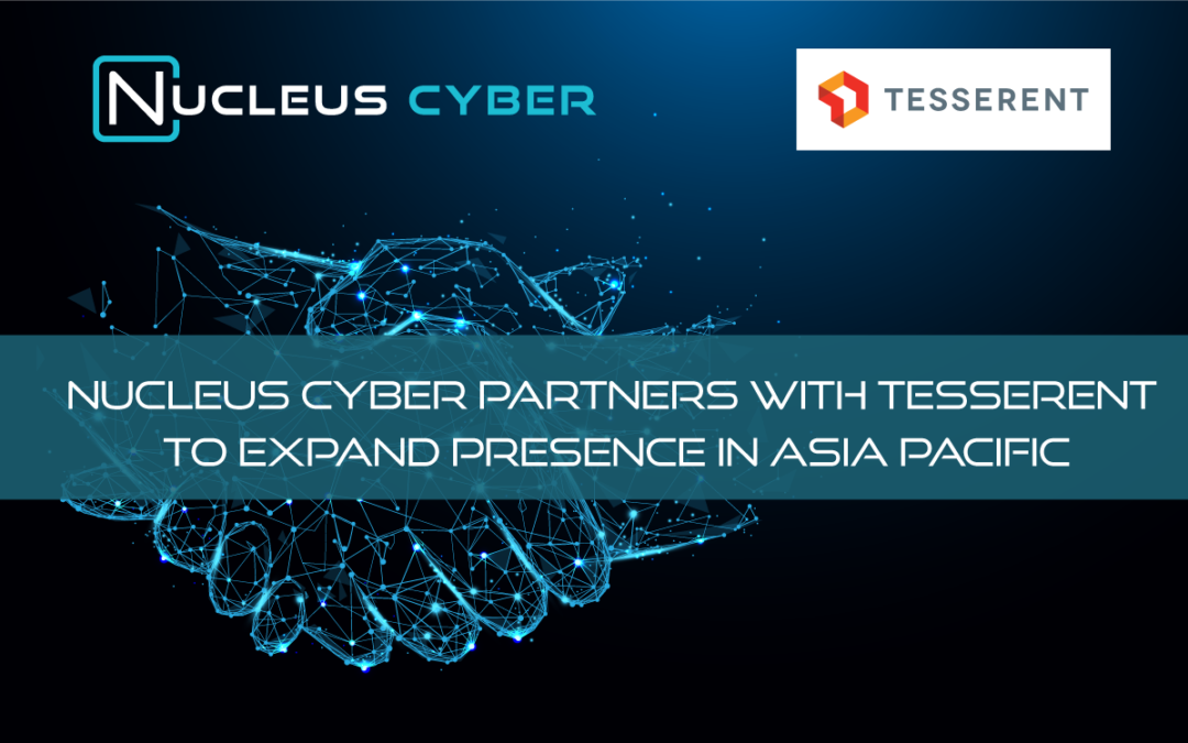 Nucleus Cyber Partners with Tesserent to Expand Presence in Asia Pacific
