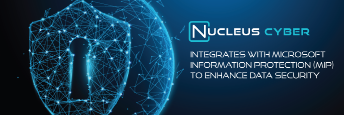 Nucleus Cyber Integrates with Microsoft Information Protection (MIP) to Enhance Data-centric Security