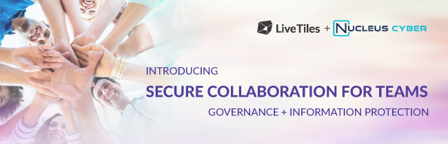 LiveTiles and Nucleus Cyber Announce Solution to Govern and Secure Microsoft Teams Collaboration