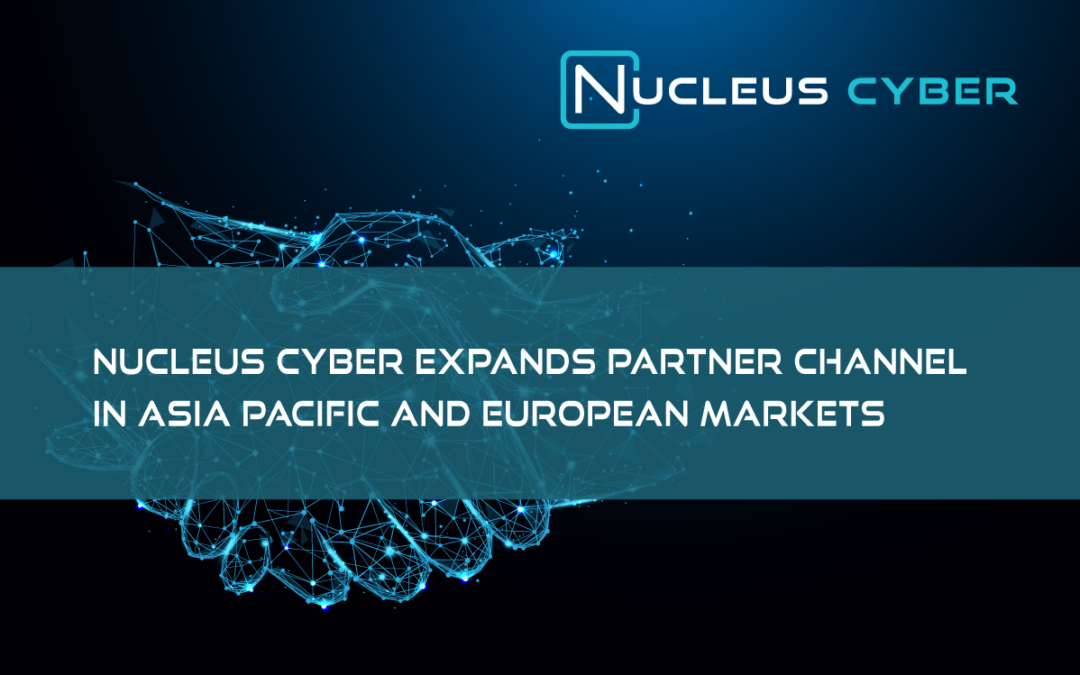 Nucleus Cyber Expands Partner Channel in Asia Pacific and European Markets