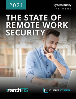 Nucleus Cyber: 2021 State of Remote Work Report Reveals Top Security Issues